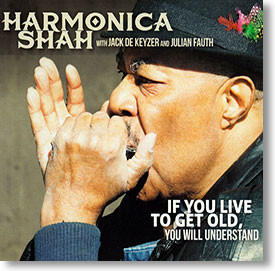 """""""If You Live To Get Old, You Will Understand"""" blues CD by Harmonica Shah"""