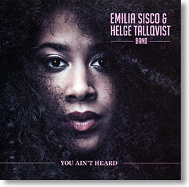 """You Ain't Heard"" blues CD by Emilia Sisco & Helge Tallqvist Band"