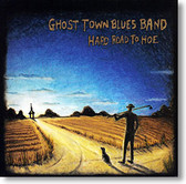"""Hard Road To Hoe"" blues CD by Ghost Town Blues Band"