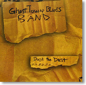 """""""Dust The Dust"""" blues CD by Ghost Town Blues Band"""