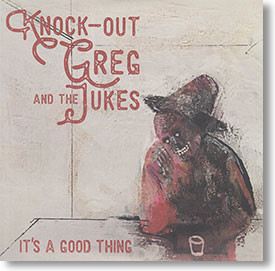 """""""It's A Good Thing"""" blues CD by Knock-Out Greg and The Jukes"""