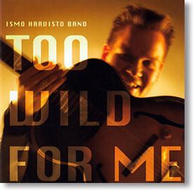 """Too Wild For Me"" blues CD by Ismo Haavisto Band"