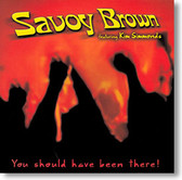 """You Should Have Been There!"" blues CD by Savoy Brown"