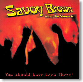 """""""You Should Have Been There!"""" blues CD by Savoy Brown"""