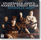 """Kingsville Jukin'"" blues CD by Studebaker John's Maxwell Street Kings"