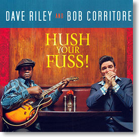 """""""Hush Your Fuss!"""" blues CD by Dave Riley and Bob Corritore"""
