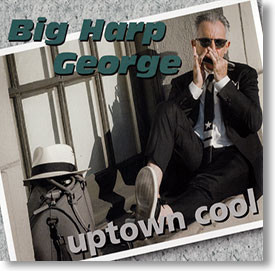 """Uptown Cool"" blues CD by Big Harp George"