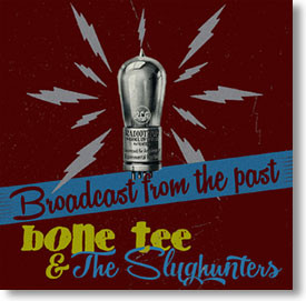 """""""Broadcast From The Past"""" blues CD by Bone Tee & The Slughunters"""