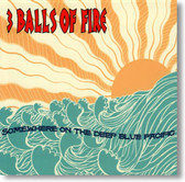 3 Balls of Fire - Somewhere on The Deep Blue Pacific