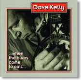 Dave Kelly - When The Blues Come To Call