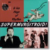 Dr Snout & His Hogs of Rhythm - Supermurgitroid