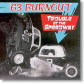 '63 Burnout - Trouble At The Speedway