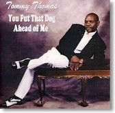 Tommy Thomas - You Put That Dog Ahead of Me