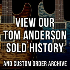 Tom Anderson Sold History & Custom Order Archive