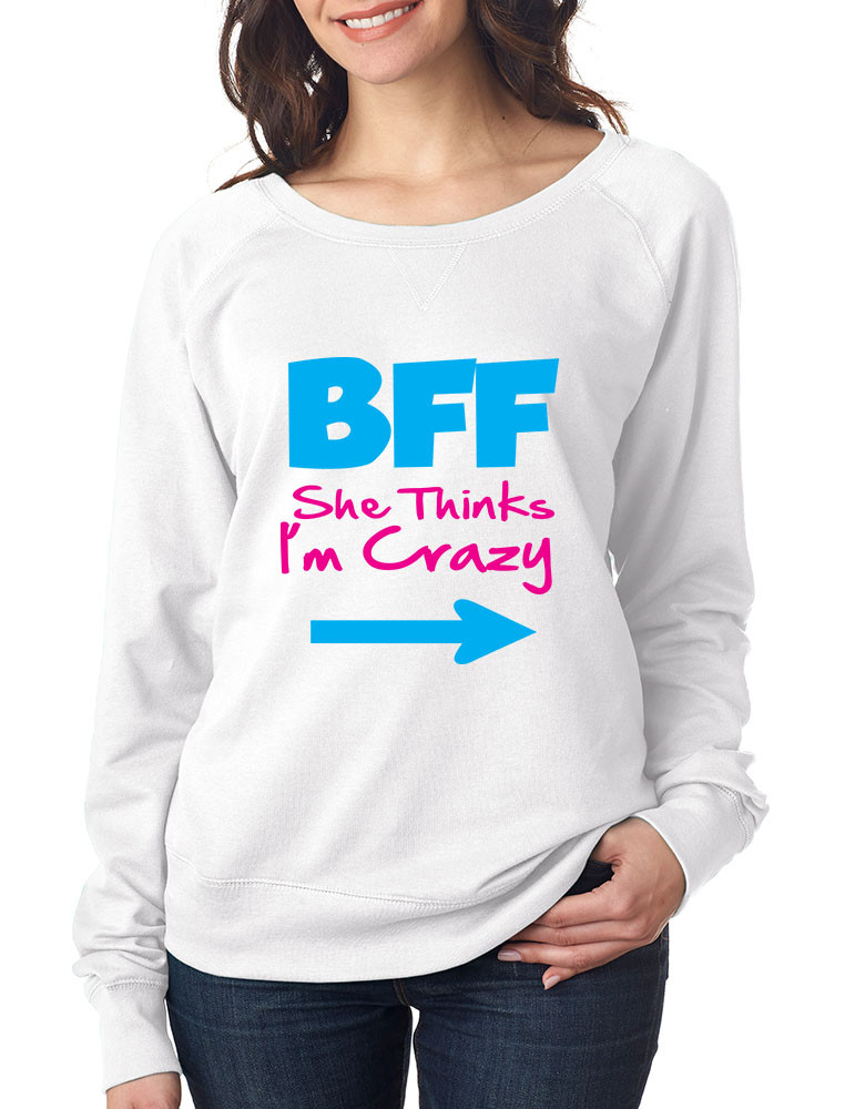 6f9d3e922 She thinks i am crazy BFF (Best friends forever) Women Pullover ...