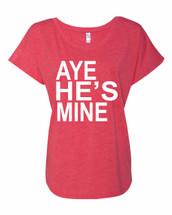 Aye He's Mine Ladies Triblend Dolman