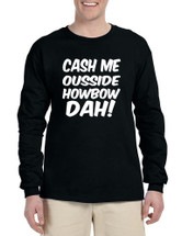 Men's Long Sleeve Cash Me Ousside Howbow Dah Hot Popular Top