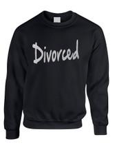 Adult Sweatshirt Divorced Glitter Silver Print Funny Break Up