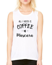 Women's Muscle Flowy Top All I Need Is Coffee And Mascara