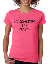 Women's T Shirt Did Somebody Say Pizza Cool Love Pizza Tee