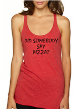 Women's Tank Top Did Somebody Say Pizza Love Pizza Top