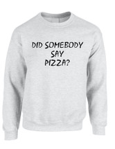 Adult Crewneck Did Somebody Say Pizza Love Funny Top