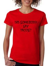 Women's T Shirt Did Somebody Say Tacos Love Food Tee