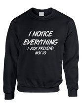 Adult Crewneck I Notice Everything Pretend Not To Humor