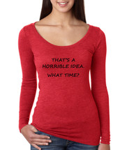 Women's Shirt That's A Horrible Idea What Time Funny Shirt