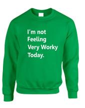 Adult Sweatshirt I'm Not Feeling Very Worky Today Humor Top