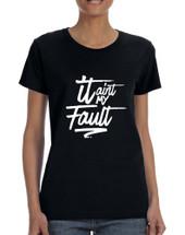 Women's T Shirt It Aint My Fault Trendy Cool Troublemaker Tee