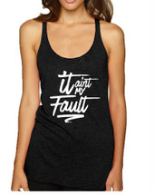 Women's Tank Top It Aint My Fault Trendy Cool Troublemaker Top
