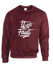 Adult Sweatshirt It Aint My Fault Trendy Cool Troublemaker Top