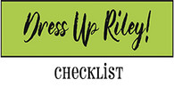 Dress Up Riley Checklist