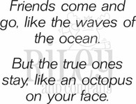 Friends come like waves