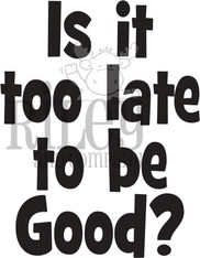 Is it too late to be Good?