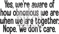 We are obnoxious