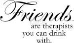 Friends are therapists