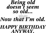Now that I am old