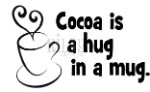 Cocoa is a hug in a mug
