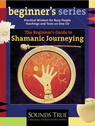 The Beginner's Guide to Shamanic Journeying CD