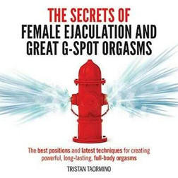Secrets of Great G Spot Orgasms & Female Ejaculation