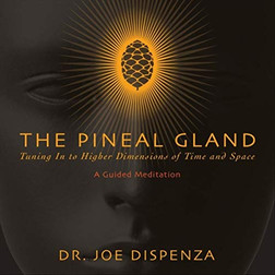 CD: The Pineal Gland: Tuning into Higher Dimensions of Time and Space