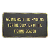 RWB Marine Plaque - We Interrupt This Marriage - Fishing Season