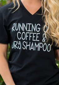 Running on Coffee and Dry Shampoo Tee- Black
