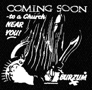 "Burzum Coming Soon to a Chuch Near You 5x5"" Printed Patch"