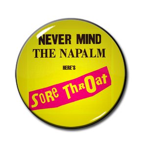 "Sore Throat - Never Mind the Napalm 1.5"" Pin"