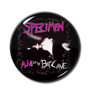 "Specimen - Live at the Batcave 1"" Pin"