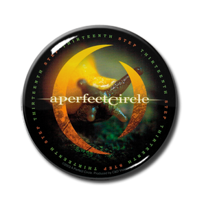 "A Perfect Circle - Thirteenth Step 1"" Pin"