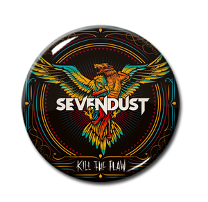 "Sevendust - Kill The Flaw 1"" Pin"